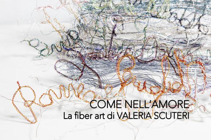 COME NEL'AMORE La fiber art di VALERIA SCUTERI
