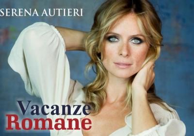 Vacanze Romane Serena Autieri